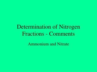 Determination of Nitrogen Fractions - Comments
