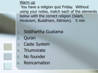 Siddhartha Guatama  Quran Caste System Triumvirate  No founder Reincarnation