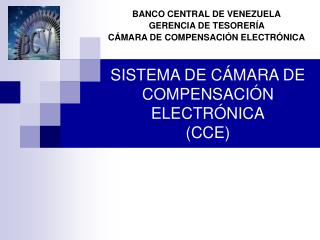 SISTEMA DE CÁMARA DE COMPENSACIÓN ELECTRÓNICA (CCE)