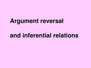Argument reversal and inferential relations