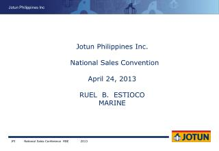 Jotun Philippines Inc.   National Sales Convention April 24, 2013 RUEL  B.  ESTIOCO MARINE