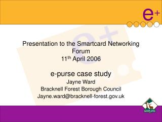 Presentation to the Smartcard Networking Forum 11 th  April 2006