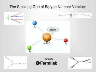 The Smoking Gun of Baryon Number Violation