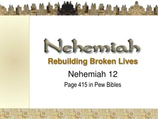 Rebuilding Broken Lives Nehemiah 12 Page 415 in Pew Bibles