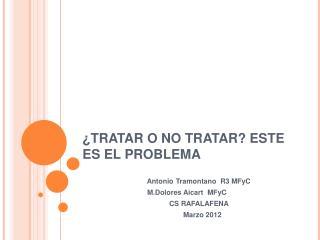 TRATAR O NO TRATAR ESTE ES EL PROBLEMA
