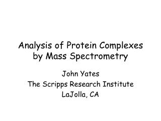 Analysis of Protein Complexes by Mass Spectrometry