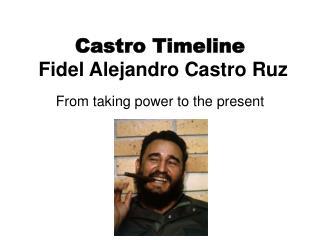 Castro Timeline Fidel Alejandro Castro Ruz
