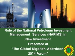 Role of the National Petroleum Investment Management	Services	(NAPIMS) in  New Investment