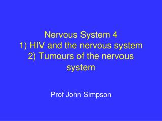 Nervous System 4 1 HIV and the nervous system 2 Tumours of the nervous system