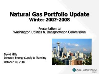 David Mills Director, Energy Supply & Planning October 10, 2007