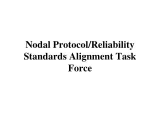 Nodal Protocol/Reliability Standards Alignment Task Force