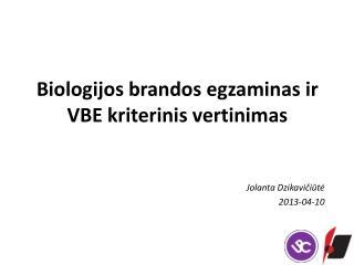 Biologijos brandos egzaminas ir VBE  kriterinis  vertinimas