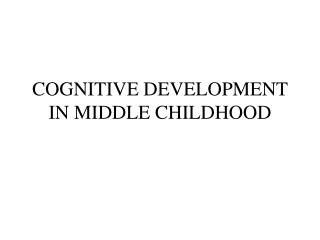 COGNITIVE DEVELOPMENT IN MIDDLE CHILDHOOD