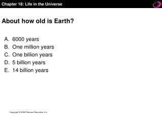 About how old is Earth?