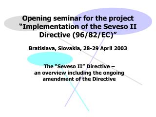 "The ""Seveso II"" Directive –  an overview including the ongoing amendment of the Directive"