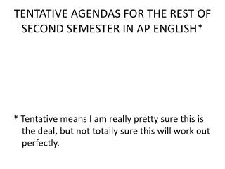 TENTATIVE AGENDAS FOR THE REST OF SECOND SEMESTER IN AP ENGLISH*