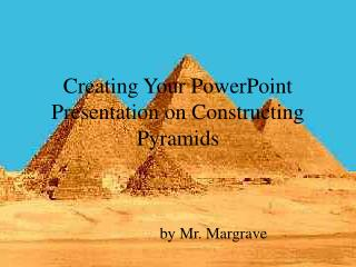 Creating Your PowerPoint Presentation on Constructing Pyramids