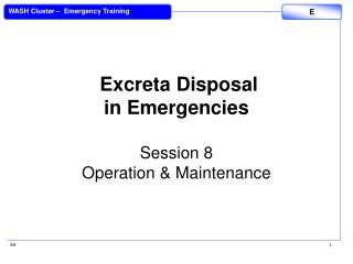 Excreta Disposal in Emergencies Session 8 Operation & Maintenance