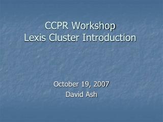 CCPR Workshop Lexis Cluster Introduction