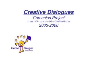 Creative Dialogues Comenius Project 112381-CP-1-2003-1-DE-COMENIUS-C21 2003-2006