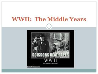 WWII:  The Middle  Years