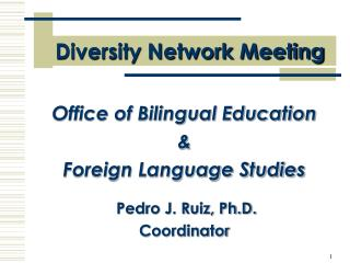 Office of Bilingual Education    Foreign Language Studies   Pedro J. Ruiz, Ph.D.  Coordinator