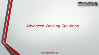 Advanced welding solutions