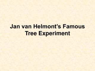 Jan van Helmont's Famous  Tree Experiment
