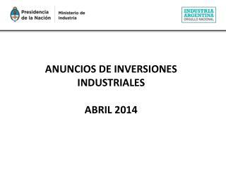 ANUNCIOS DE INVERSIONES INDUSTRIALES ABRIL 2014