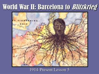 World War II: Barcelona to  Blitzkrieg