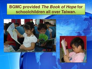 BGMC provided  The Book of Hope  for schoolchildren all over Taiwan.