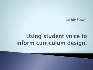 Using student voice to inform curriculum design.
