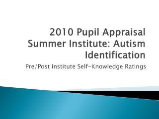 2010 Pupil Appraisal Summer Institute: Autism Identification