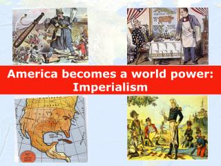 America becomes a world power: Imperialism