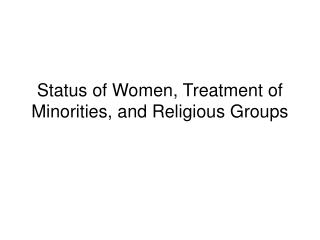 Status of Women, Treatment of Minorities, and Religious Groups