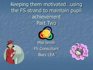 Keeping them motivated…using the FS strand to maintain pupil achievement Part Two