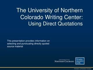 The University of Northern Colorado Writing Center: Using Direct Quotations