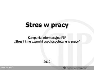 """Stres w pracy Kampania informacyjna PIP  """"Stres i inne czynniki psychospołeczne w pracy"""""""