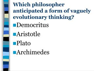 Which philosopher anticipated a form of vaguely evolutionary thinking?