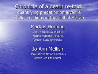 Markus Horning Dept. Fisheries & Wildlife Marine Mammal Institute Oregon State University
