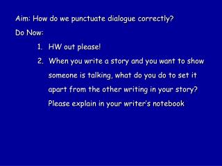 Aim: How do we punctuate dialogue correctly?  Do Now:  HW out please!
