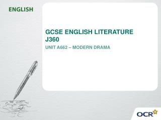 GCSE ENGLISH LITERATURE J360 UNIT A662 – MODERN DRAMA