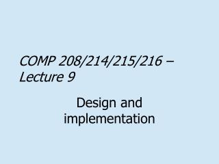 COMP 208/214/215/216 – Lecture 9
