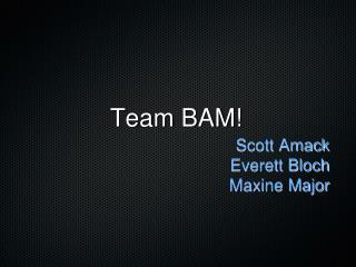Team BAM!