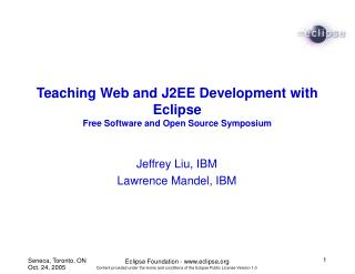 Teaching Web and J2EE Development with Eclipse Free Software and Open Source Symposium