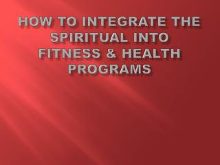 How to Integrate the Spiritual into Fitness & Health Programs