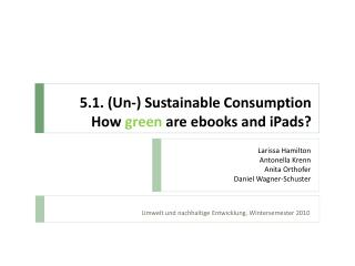 5.1. (Un-) Sustainable Consumption How  green  are ebooks and iPads?