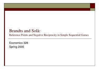 Brandts and Solà: Reference Points and Negative Reciprocity in Simple Sequential Games