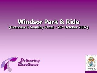Windsor Park  Ride Overview  Scrutiny Panel   29th October 2007