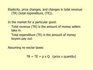 Elasticity, price changes, and changes in total revenue (TR) (total expenditure, (TE)).